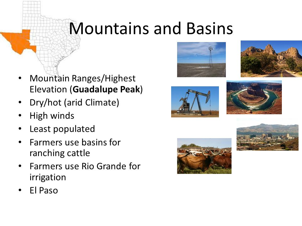 Mountains and Basins Mountain Ranges/Highest Elevation (Guadalupe Peak) Dry/hot (arid Climate) High winds.