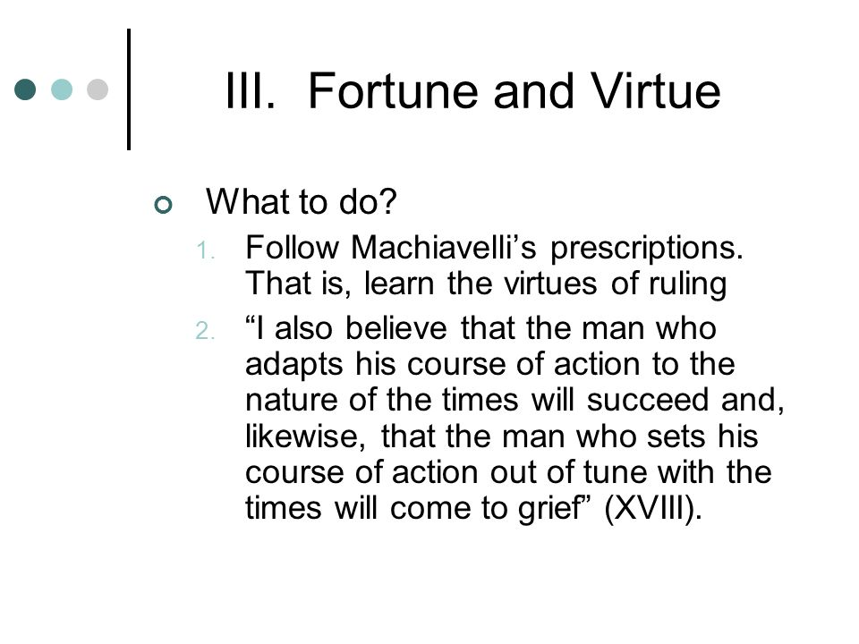 machiavelli s conception of virtu and fortuna Summary and analysis chapter 25  fortuna's fickleness is her greatest trait  while machiavelli's metaphor may be offensive to some modern readers,.