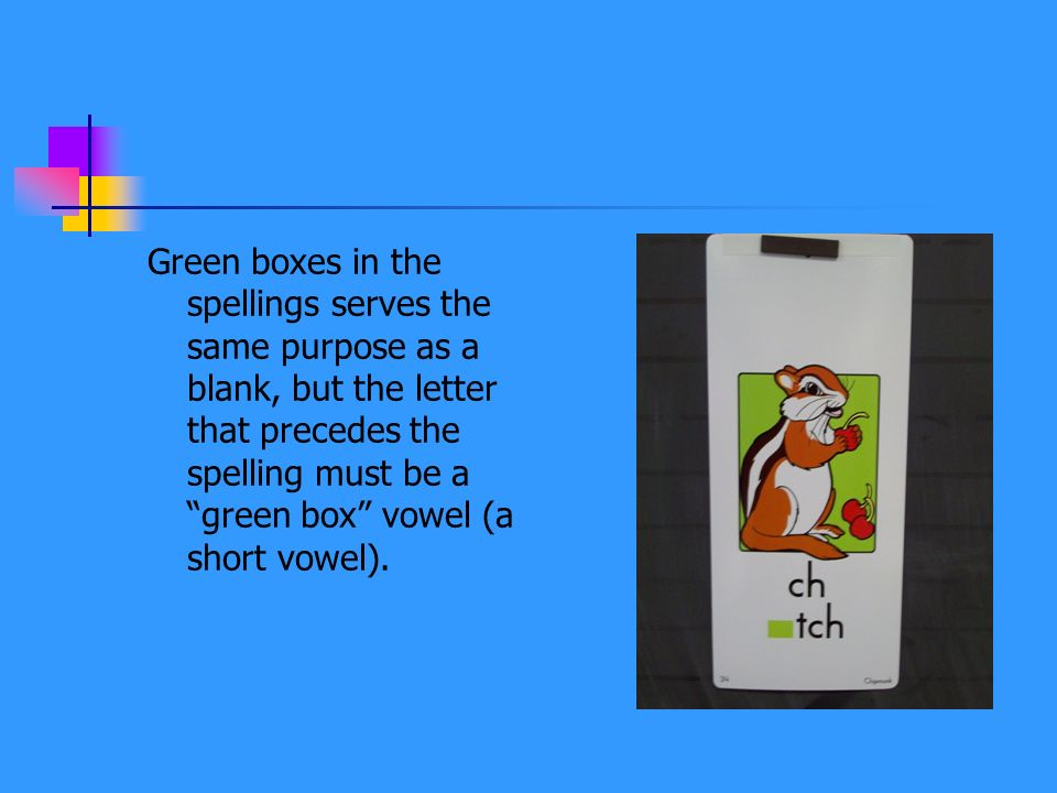 Green boxes in the spellings serves the same purpose as a blank, but the letter that precedes the spelling must be a green box vowel (a short vowel).
