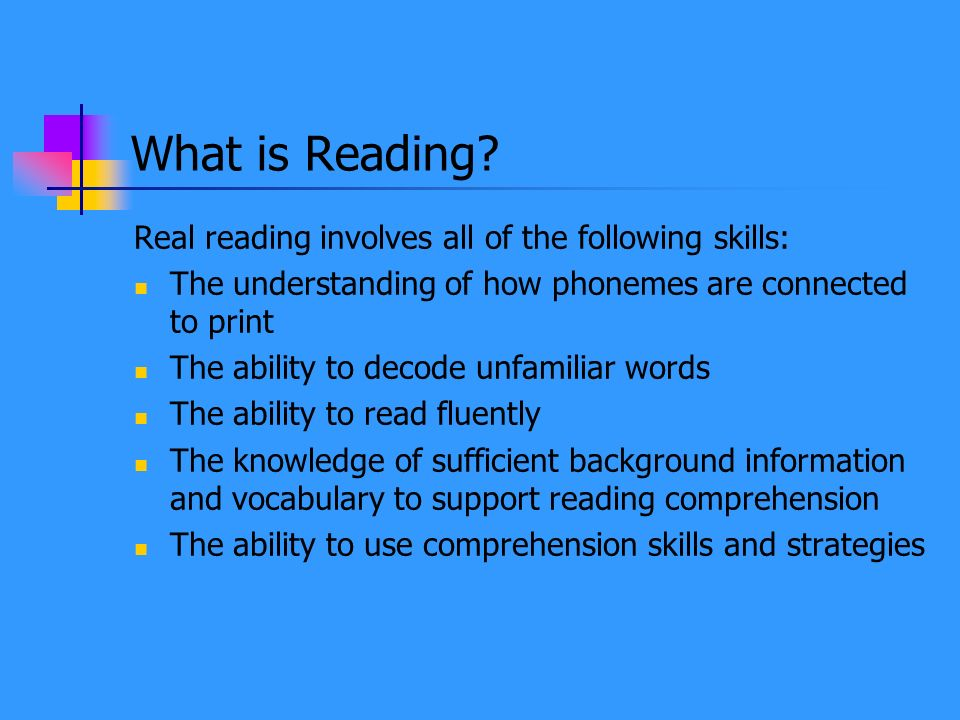 What is Reading Real reading involves all of the following skills: