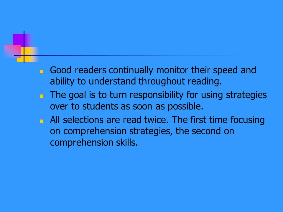Good readers continually monitor their speed and ability to understand throughout reading.