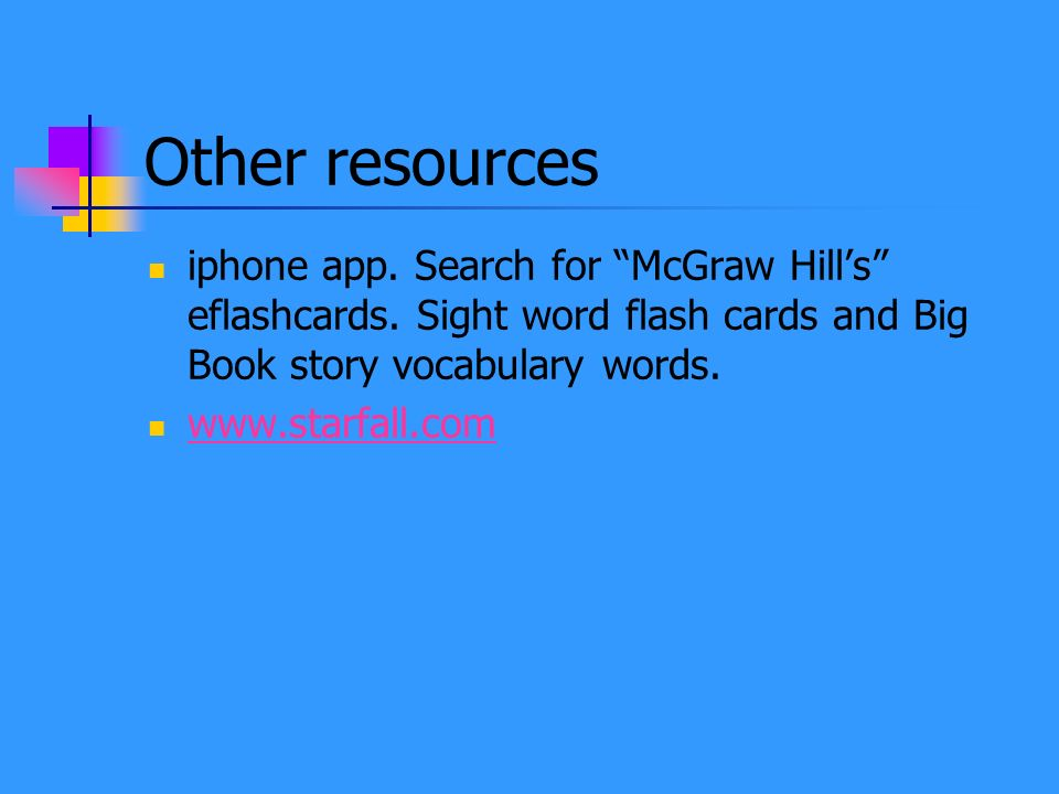 Other resources iphone app. Search for McGraw Hill's eflashcards. Sight word flash cards and Big Book story vocabulary words.