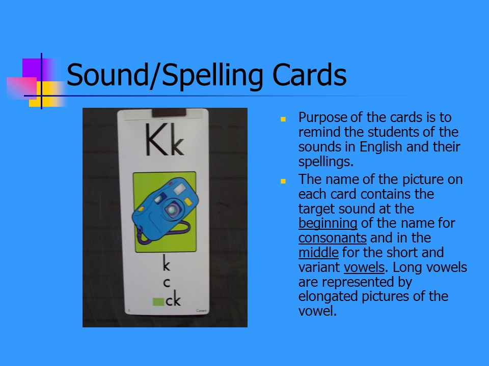 Sound/Spelling Cards Purpose of the cards is to remind the students of the sounds in English and their spellings.