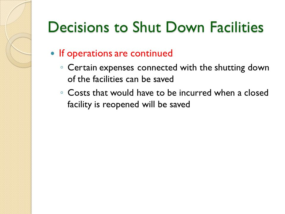 which costs are relevant in the decision to shut down the facility What costs and benefits are relevant in the decision to shut down the to shut down the clayton facility the original cost of the facilities chegg study view.