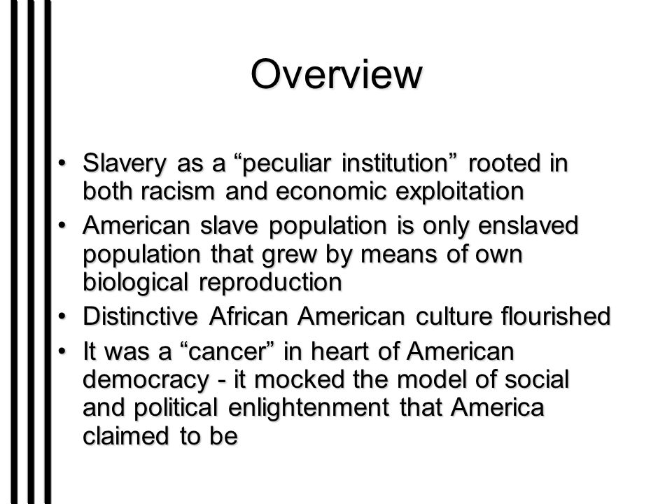 an overview of slavery as a cruel institution The first was narrative of the life of frederick douglass, an american slave he sought to demonstrate that it was cruel, unnatural this incident plays a major role in all of douglass's narratives: covey represents the brutalizing institution of american slavery and douglass's.