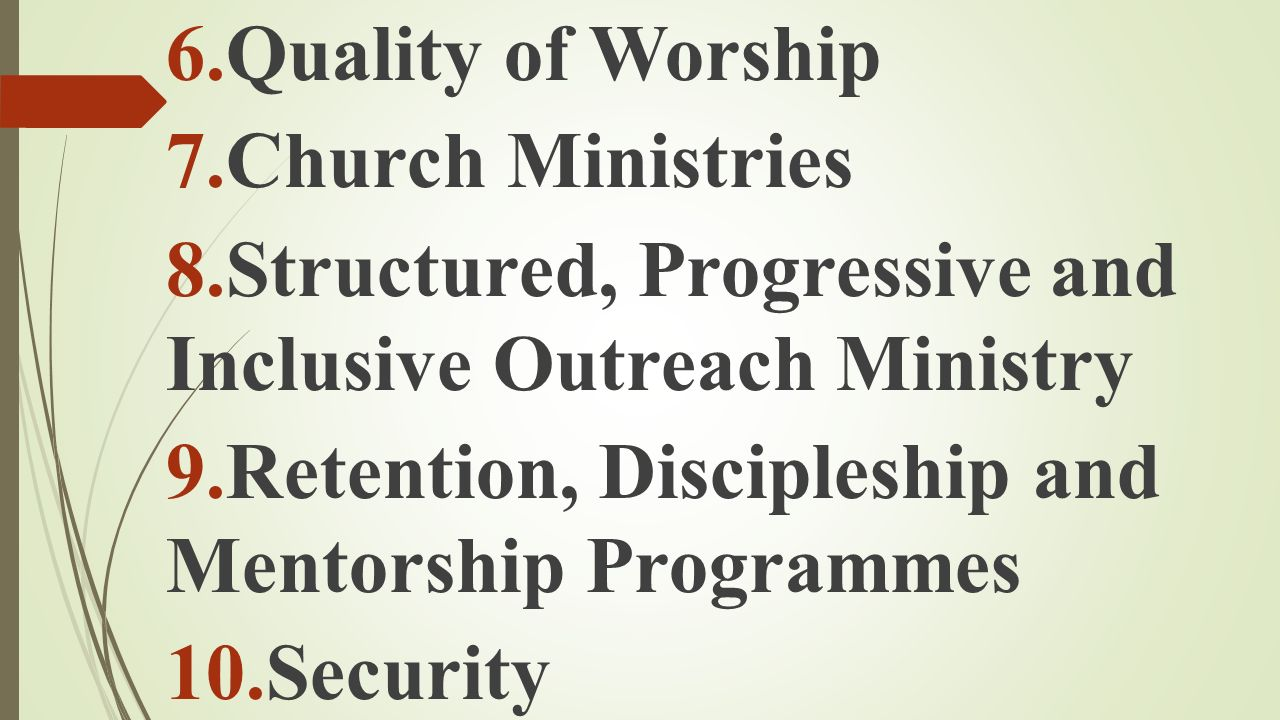 Quality of Worship Church Ministries. Structured, Progressive and Inclusive Outreach Ministry. Retention, Discipleship and Mentorship Programmes.