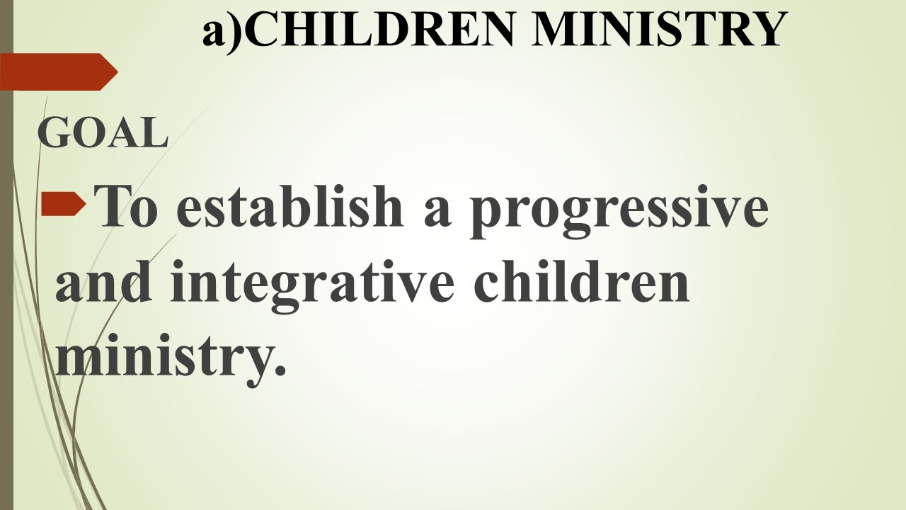 To establish a progressive and integrative children ministry.