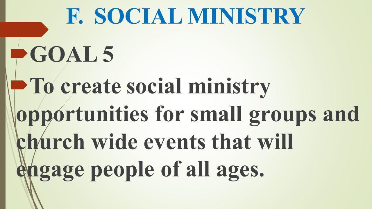 F. SOCIAL MINISTRY GOAL 5.