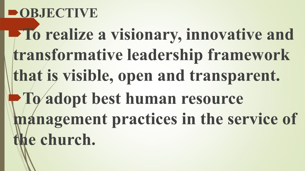 OBJECTIVE To realize a visionary, innovative and transformative leadership framework that is visible, open and transparent.