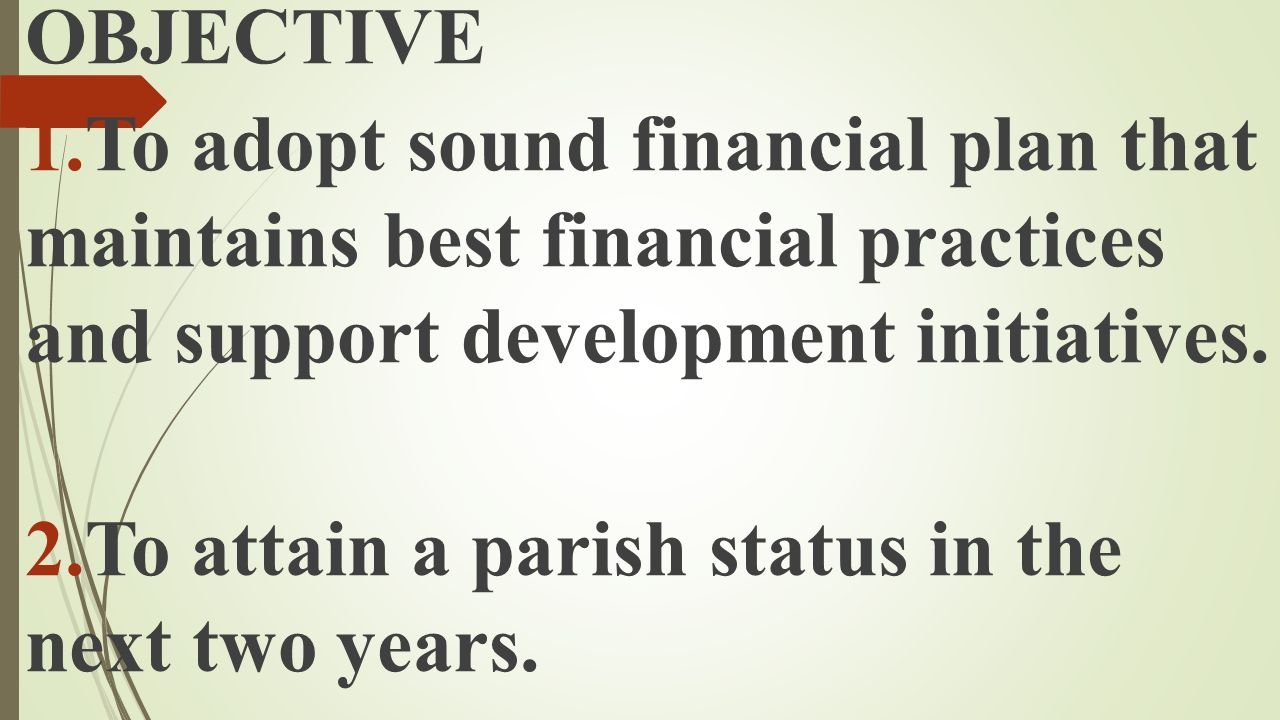 OBJECTIVE To adopt sound financial plan that maintains best financial practices and support development initiatives.