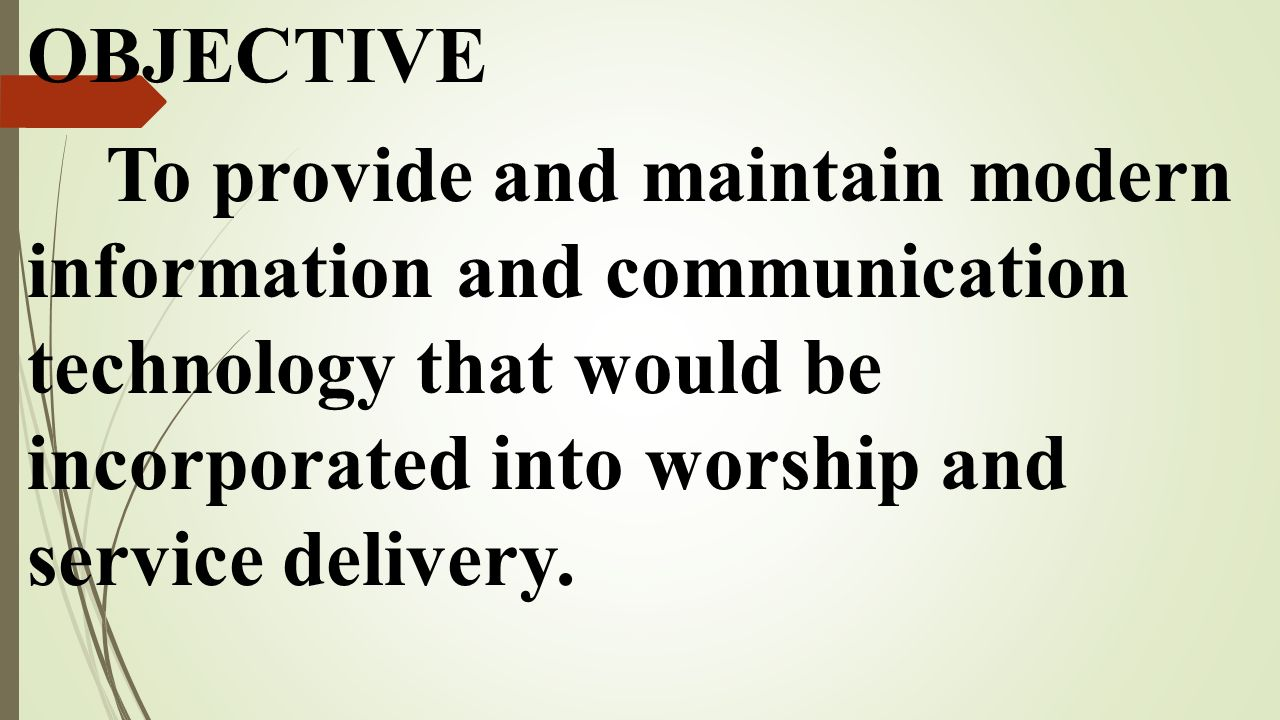 OBJECTIVE To provide and maintain modern information and communication technology that would be incorporated into worship and service delivery.