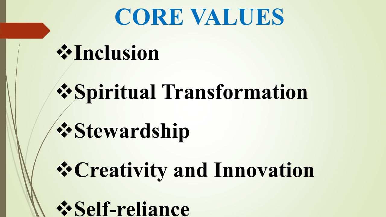 CORE VALUES Inclusion Spiritual Transformation Stewardship
