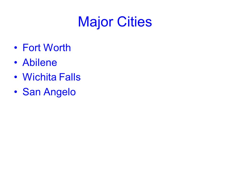 Major Cities Fort Worth Abilene Wichita Falls San Angelo