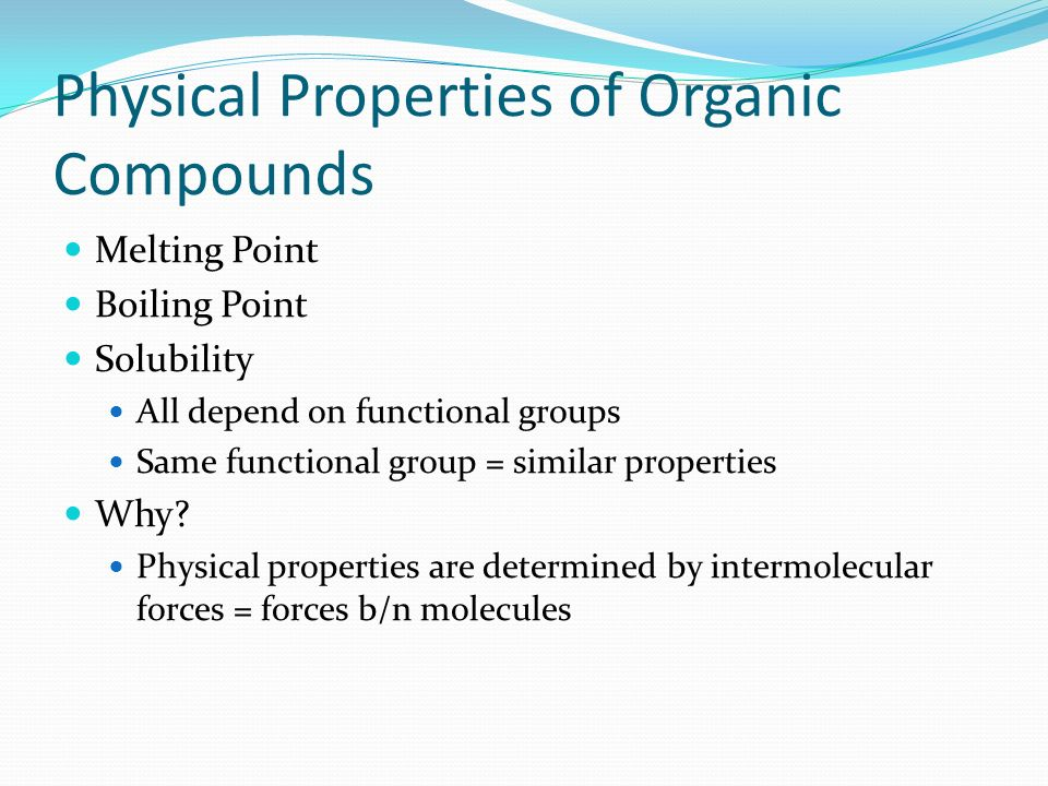 physical properties of organic compound Experiment 2 (organic chemistry i)  list five physical properties of organic compounds that are often measured by organic chemists 5 the boiling point of acetic.