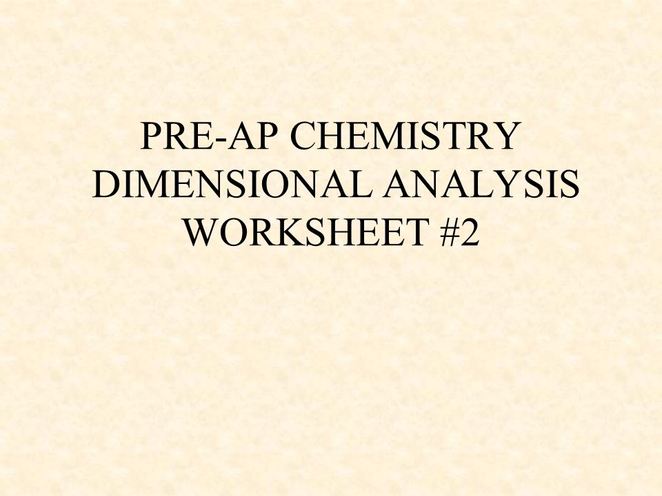 PRE-AP CHEMISTRY DIMENSIONAL ANALYSIS WORKSHEET #2 - ppt download