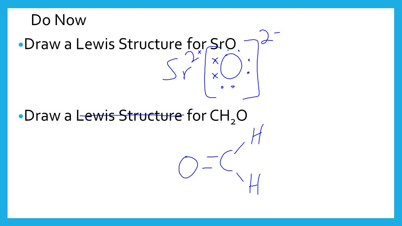 1 Do Now Draw A Lewis Structure For Sro Draw A Lewis Structure For Ch2o