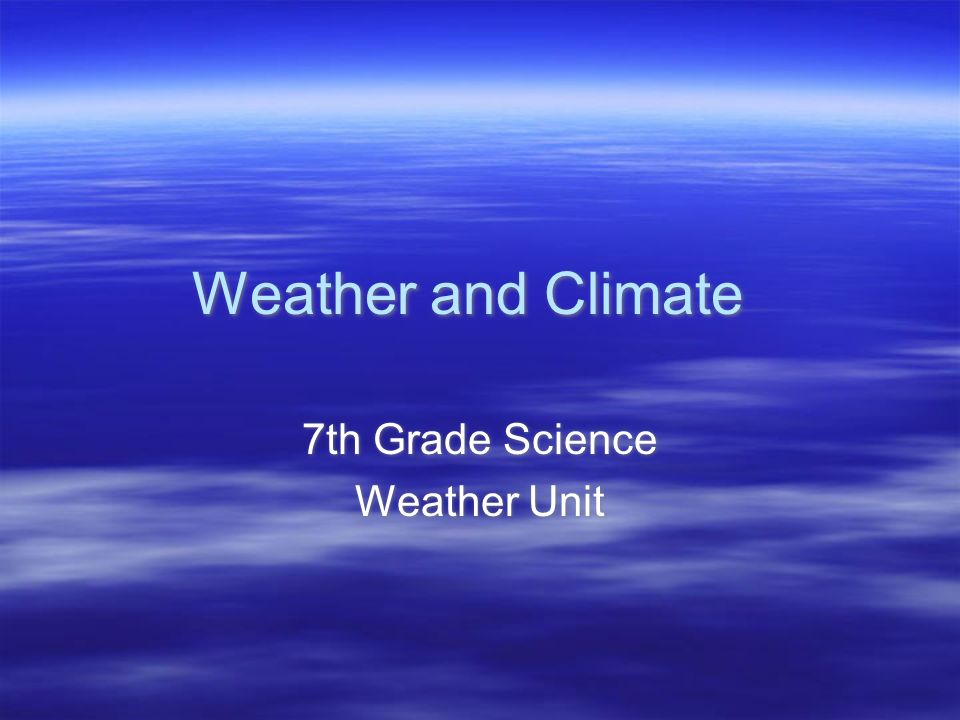 7th grade science weather unit ppt video online download 7th grade science weather unit sciox Choice Image