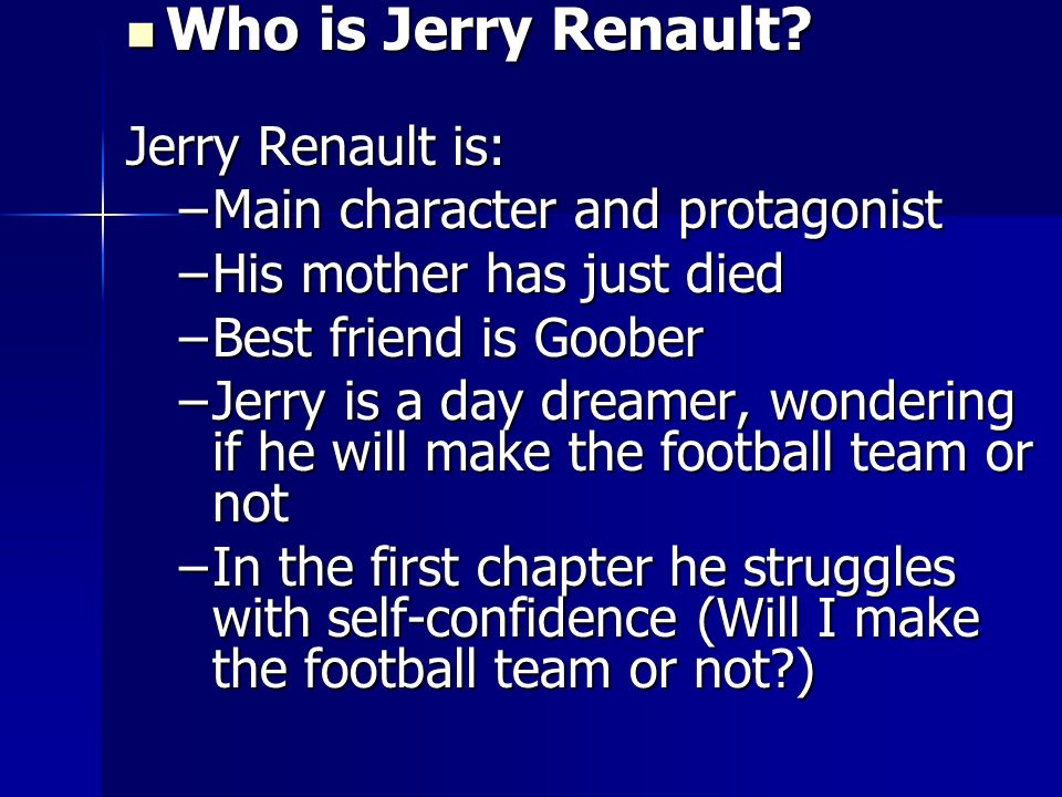 a look at jerry renault in the chocolate war Free study guide for the chocolate war by robert cormier  jerry renault, the  main character, is in search of his way of disturbing the.