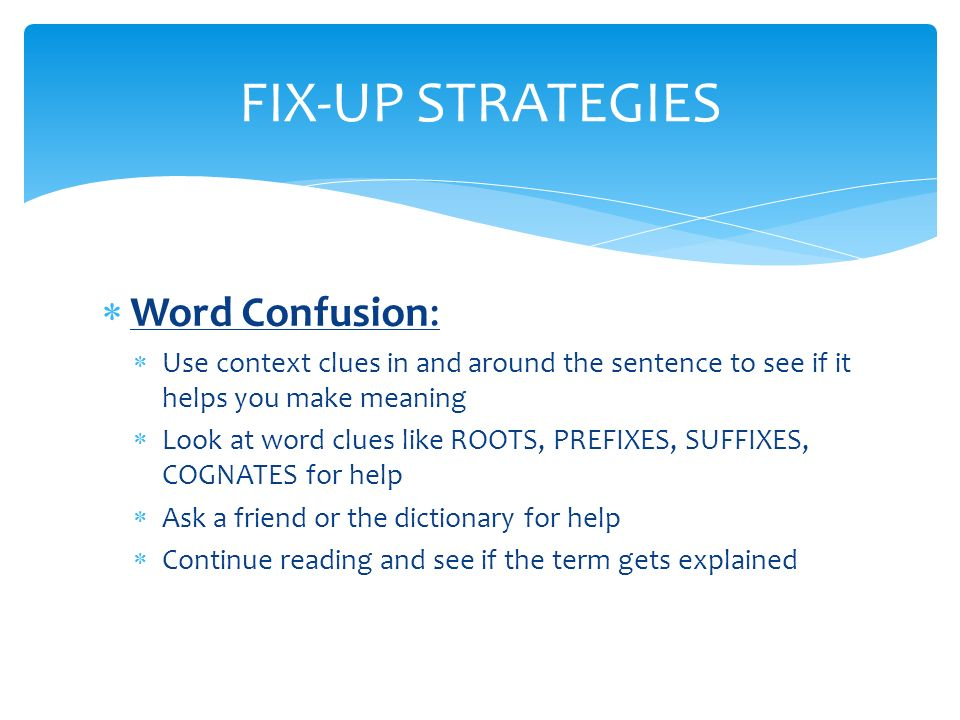 FIX-UP STRATEGIES Word Confusion: