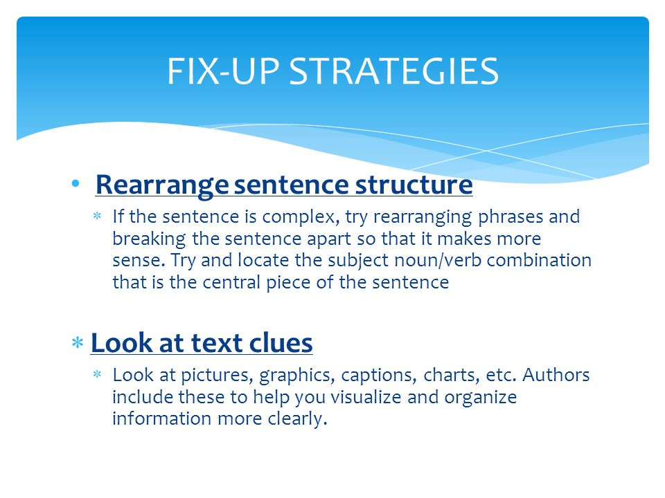 FIX-UP STRATEGIES Rearrange sentence structure Look at text clues