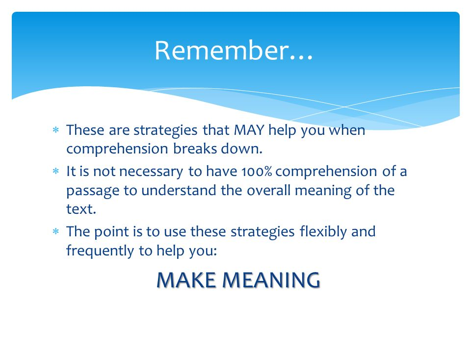 Remember… MAKE MEANING