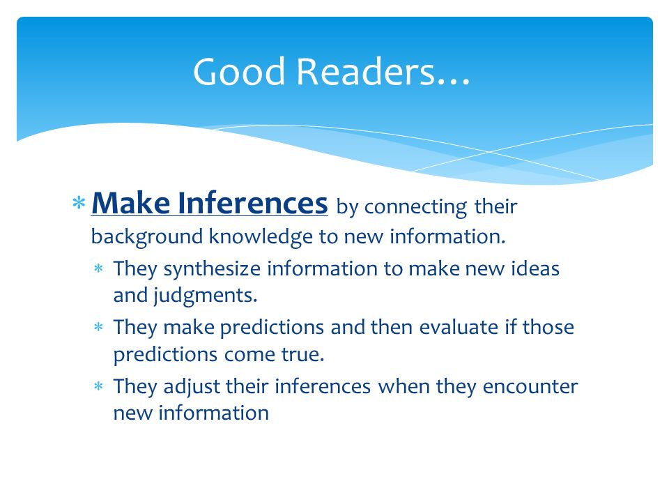 Good Readers… Make Inferences by connecting their background knowledge to new information.