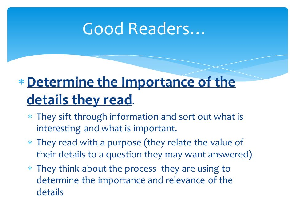 Good Readers… Determine the Importance of the details they read.