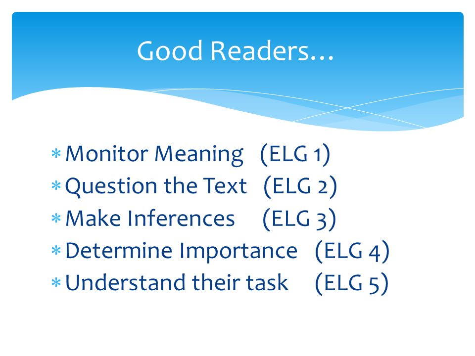 Good Readers… Monitor Meaning (ELG 1) Question the Text (ELG 2)