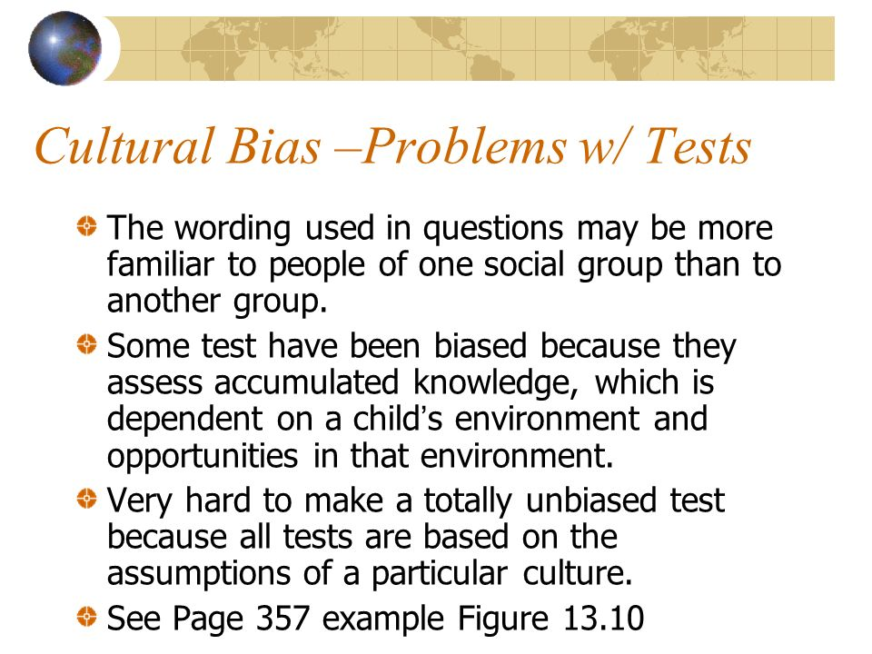 the cultural bias in intelligence tests Most test biases are considered cultural bias self-esteem, intelligence and motivation are all examples of a construct testing bias, cultural bias & language differences in assessments related study materials related recently updated.