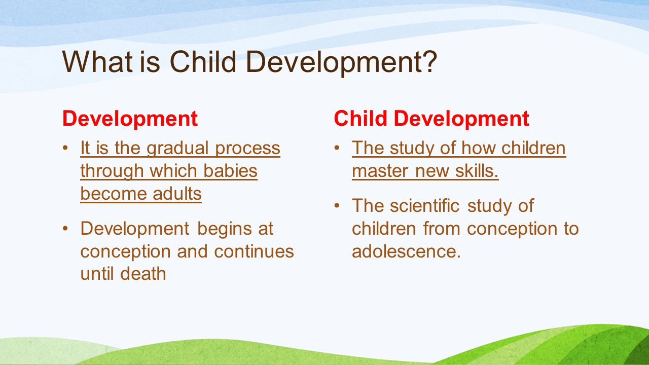 describe how children learn with reference About early child development development is the term used to describe the changes in your child's physical growth, as well as her ability to learn the social, emotional, behaviour, thinking and communication skills she needs for life.