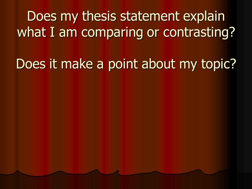 thesis on comparing and contrasting Comparison and contrast are processes of identifying how ideas, people, or  things are alike (comparison) and how they are different (contrast) thesis  statement.