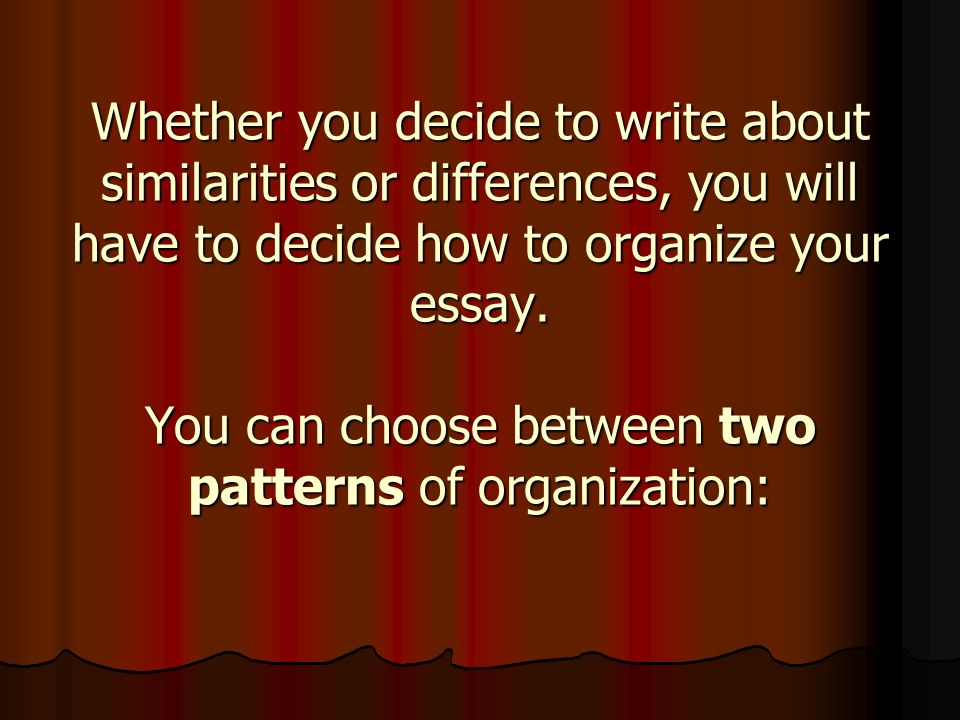 comparison contrast essay ppt  whether you decide to write about similarities or differences you will have to decide how