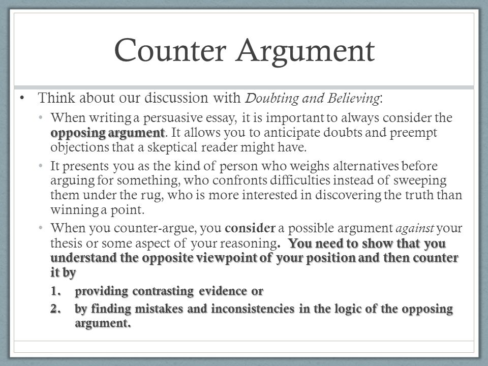 counter argument essay conclusion Writing a counterargument and refutation counterargument the counterargument paragraph is developed in much the same way that an argument paragraph is developed  conclusion sentence it states what conclusion can be made once people consider the  2 controlling idea and evidence.