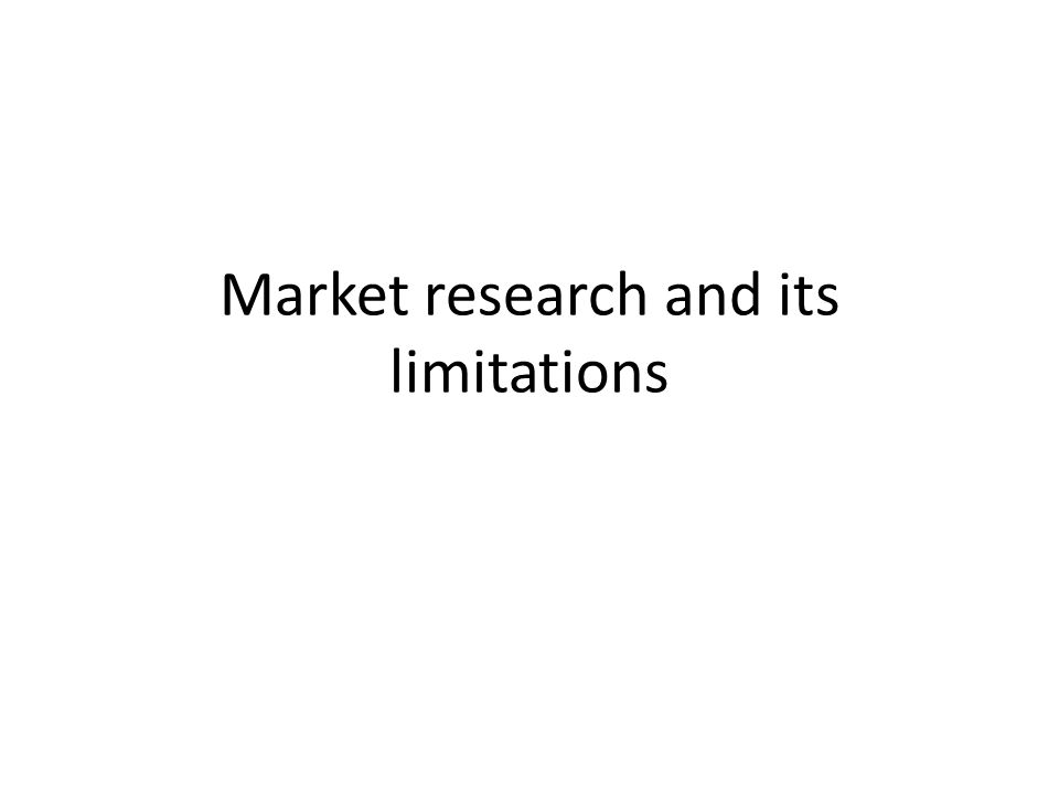 limitations marketing research 70 limitations of the research by admin in ecommerce twelve point framework on july 30, 2017  the main weakness of the research has come about because of the fact that it underwent a metamorphosis following the paraphrased transcription of the interview.