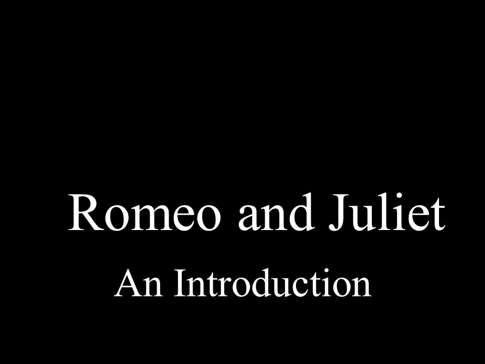 Introduction & Overview of Romeo and Juliet