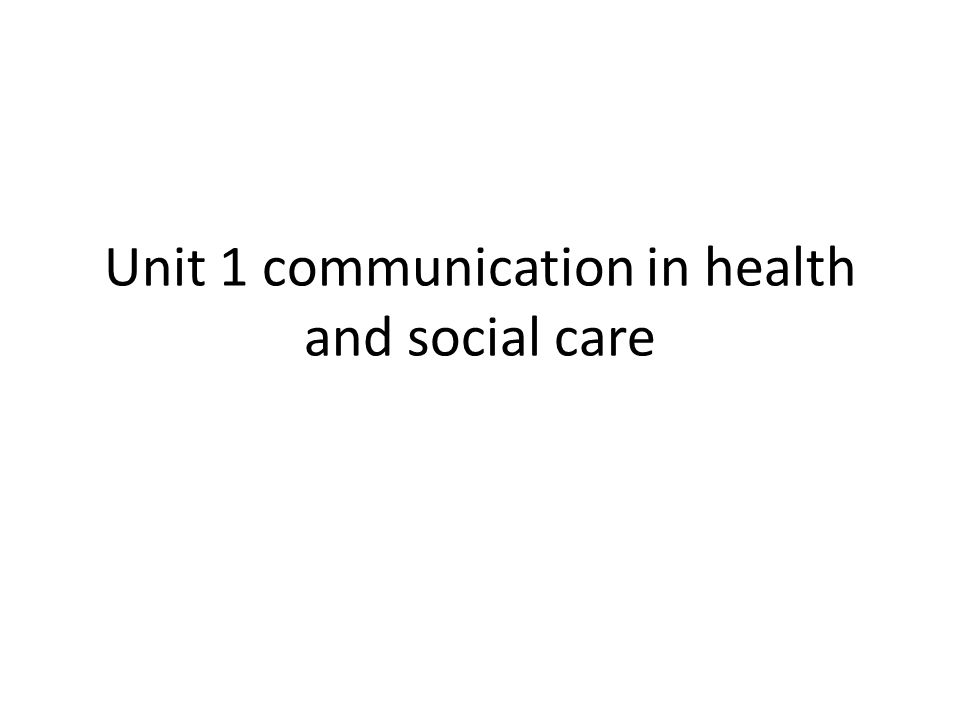 unit 1 communication in health Unit 1 - communications lesson 1 1 communication skills for health care   health care workers must have the ability to understand the language used on a .