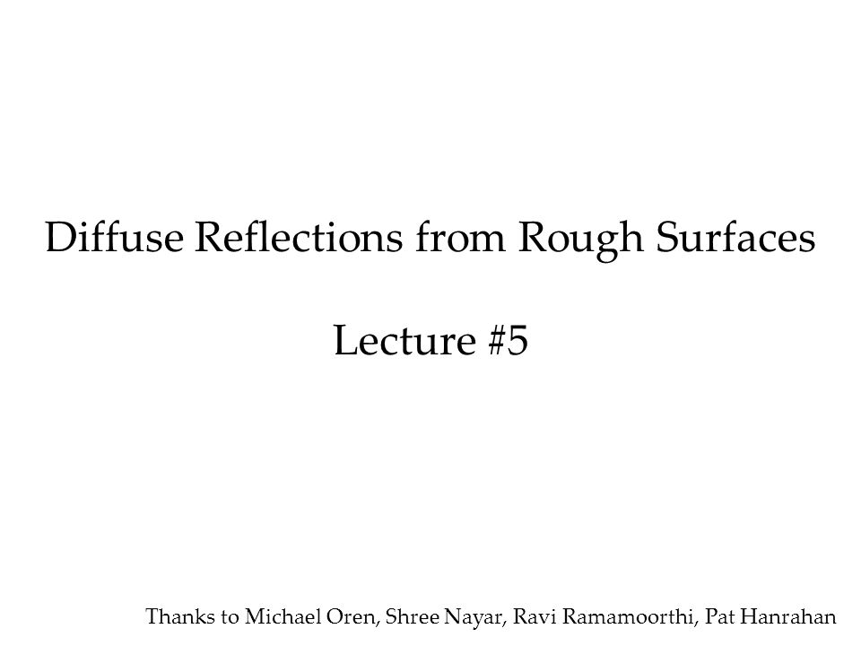 Diffuse Reflections from Rough Surfaces Lecture #5
