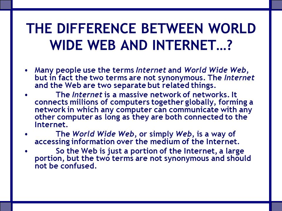 THE DIFFERENCE BETWEEN WORLD WIDE WEB AND INTERNET…