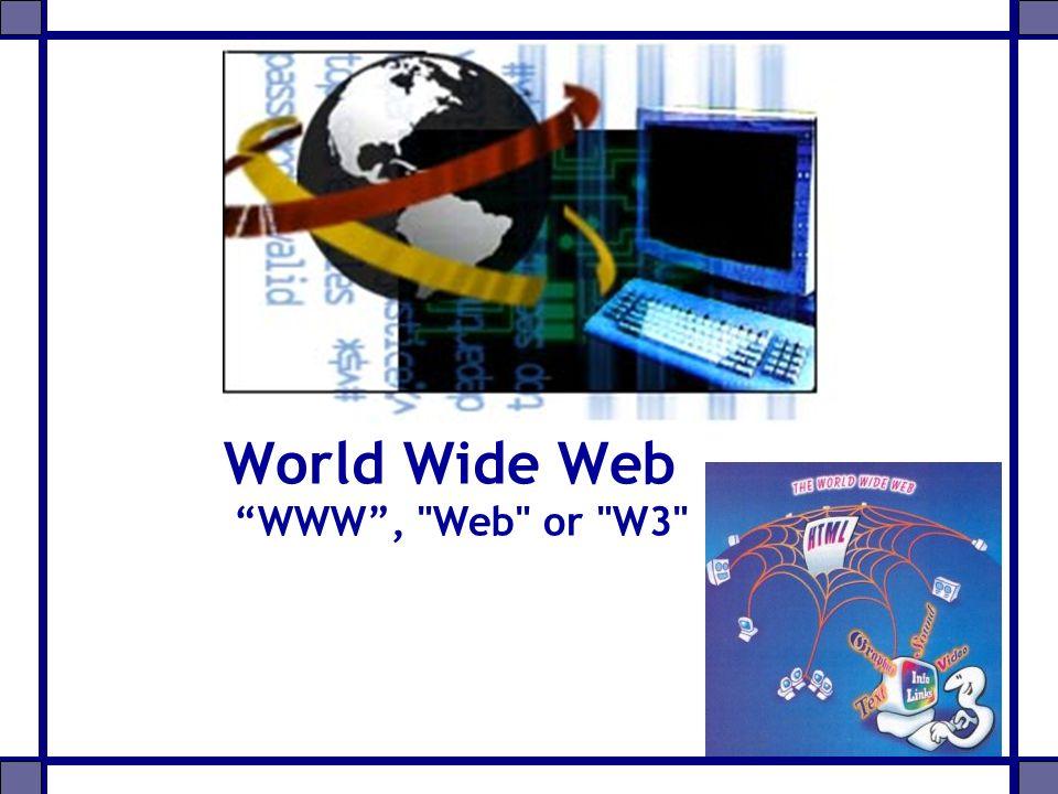 World Wide Web WWW , Web or W3