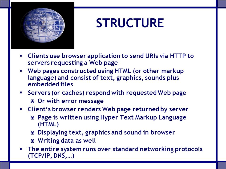 STRUCTURE Clients use browser application to send URIs via HTTP to servers requesting a Web page.