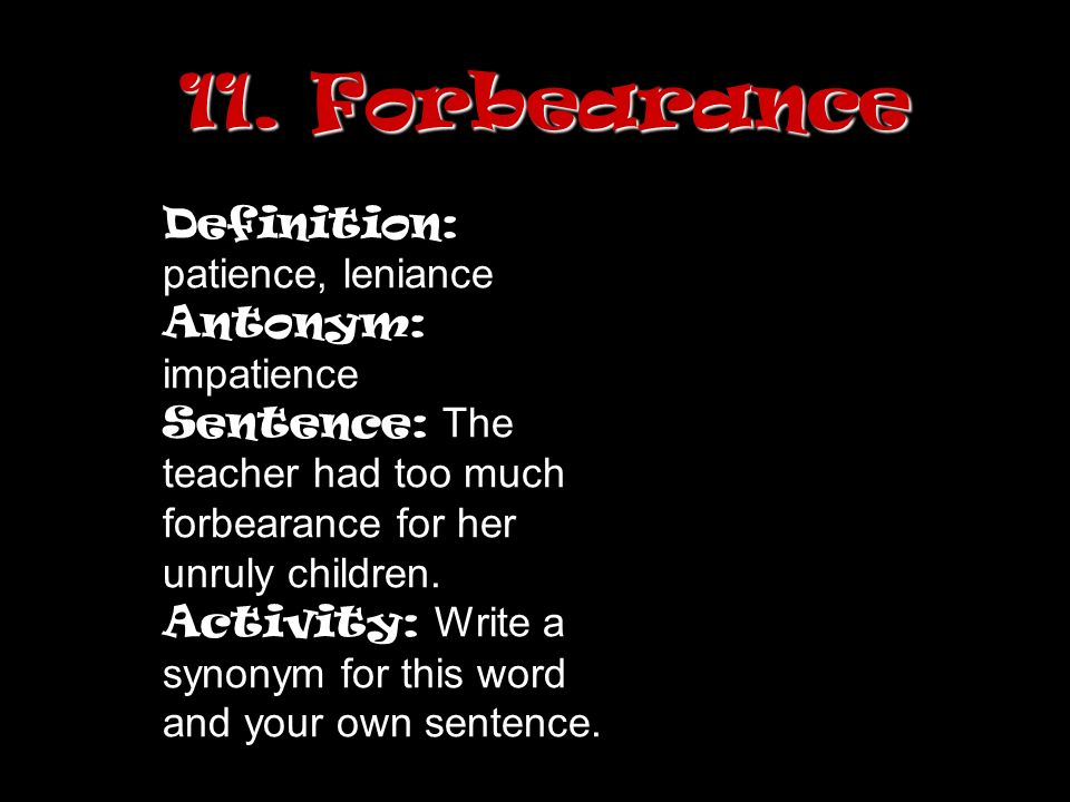 Forbearance 15. Industrious Definition: Patience, Leniance