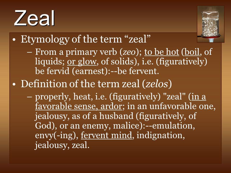 Great Zeal Etymology Of The Term Zeal Definition Of The Term Zeal (zelos)
