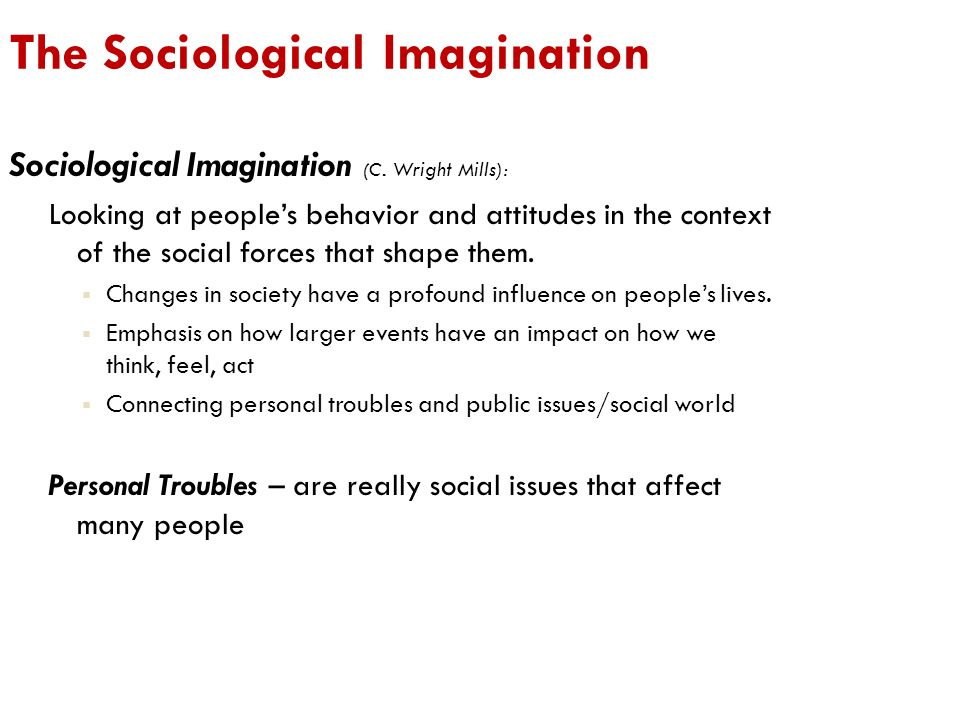 sociological imagination and social issues Specifically, the sociological imagination involves an individual developing a deep understanding of how their biography is a result of historical process and occurs within a larger social context sociological imagination: the application of imaginative thought to the asking and answering of sociological questions.