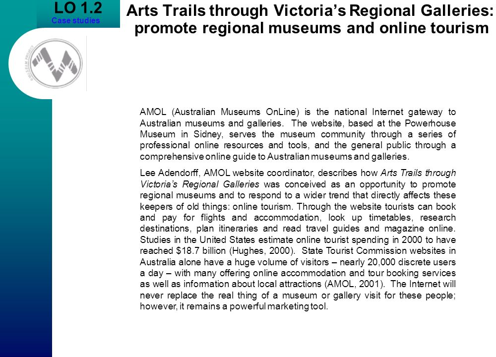 LO 1.2 Case studies. Arts Trails through Victoria's Regional Galleries: promote regional museums and online tourism.