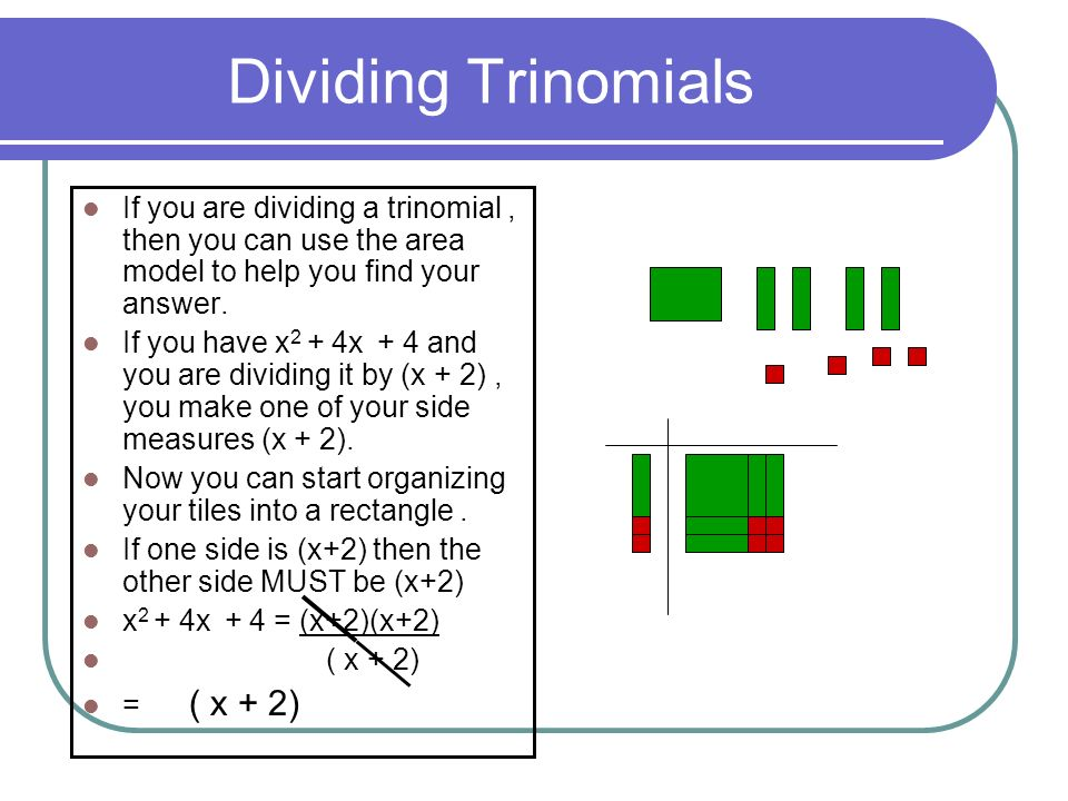 Dividing Trinomials If you are dividing a trinomial , then you can use the area model to help you find your answer.