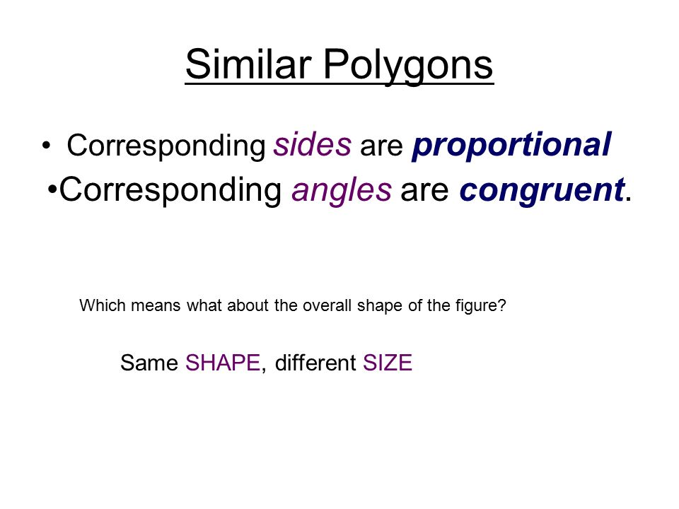 Similar Polygons Corresponding angles are congruent.