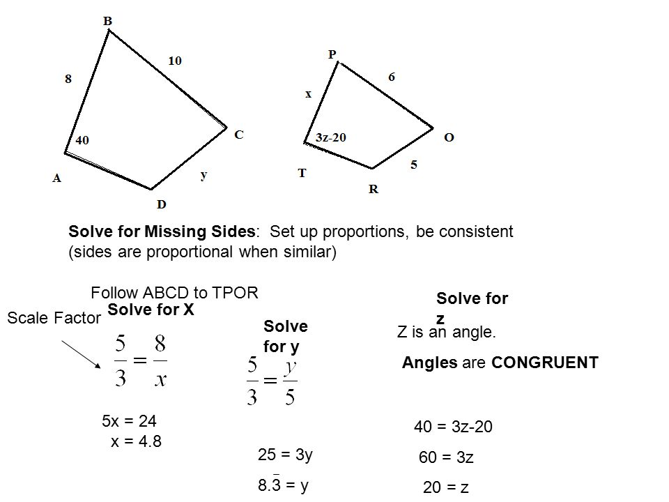 Solve for Missing Sides: Set up proportions, be consistent
