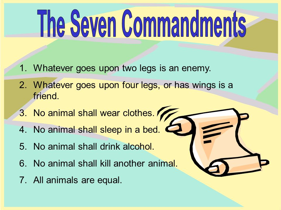 seven commandments of animal farm The seven commandments in george orwell's animal farm are: whatever goes  upon two legs is an enemy whatever goes upon four legs,.