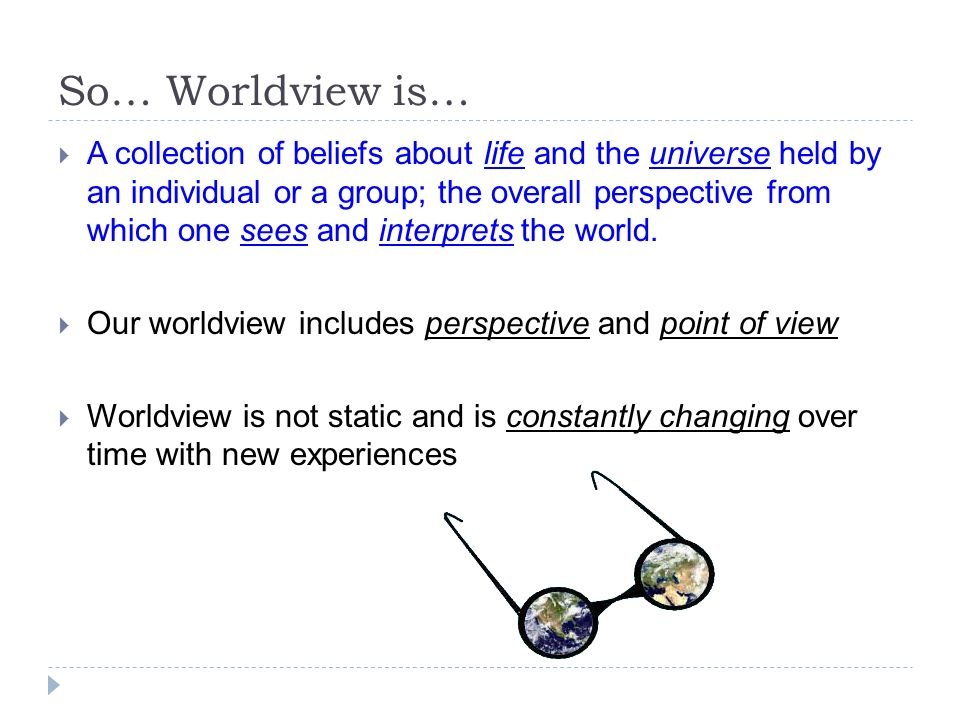 "what is worldview Within the past few years, ""worldview"" has become a mainstream topic for discussion and application inside the evangelical christian movement in the united states."