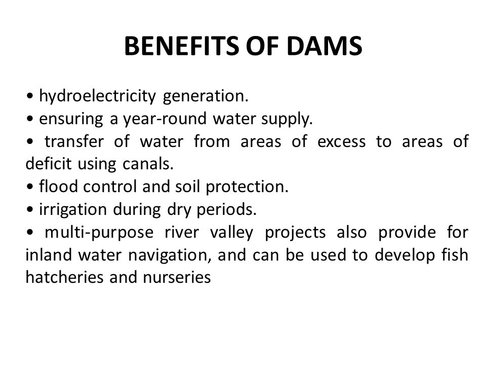 BENEFITS OF DAMS • hydroelectricity generation.